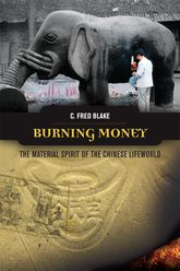 Burning MoneyThe Material Spirit of the Chinese Lifeworld