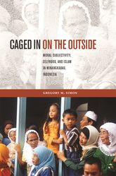 Caged in on the OutsideMoral Subjectivity, Selfhood, and Islam in Minangkabau, Indonesia