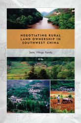 Negotiating Rural Land Ownership in Southwest China: State, Village, Family